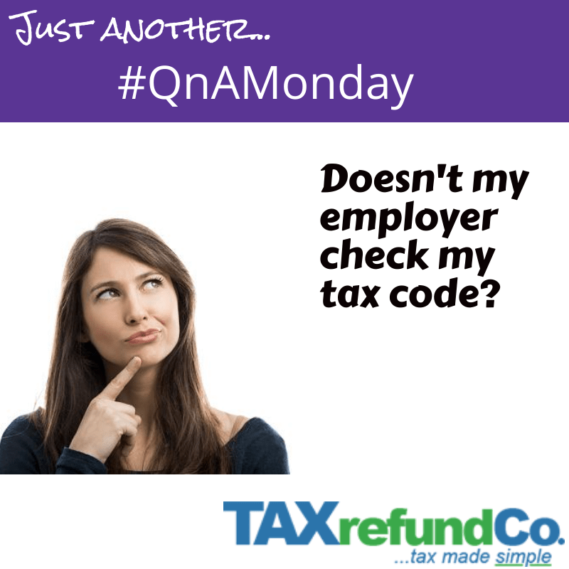 #QnAMonday - Doesn't my employer check my tax code?